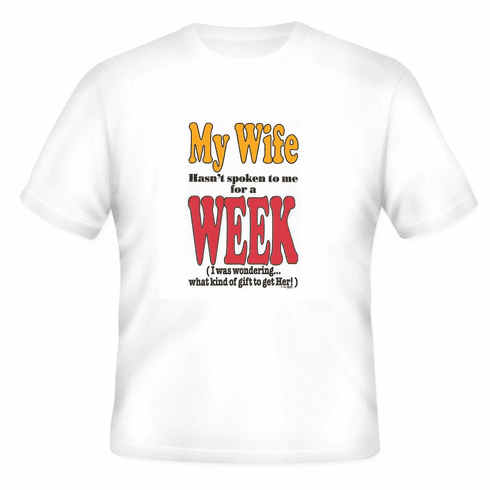 funny novelty t-shirt wife hasn't spoken week what gift to get her
