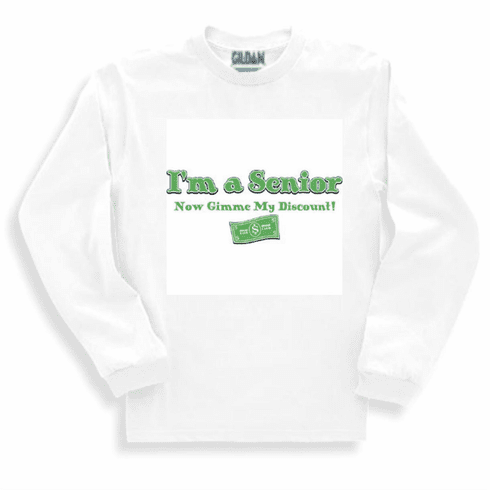 funny old age novelty long sleeve t-shirt sweatshirt I'm a senior now gimme my discount