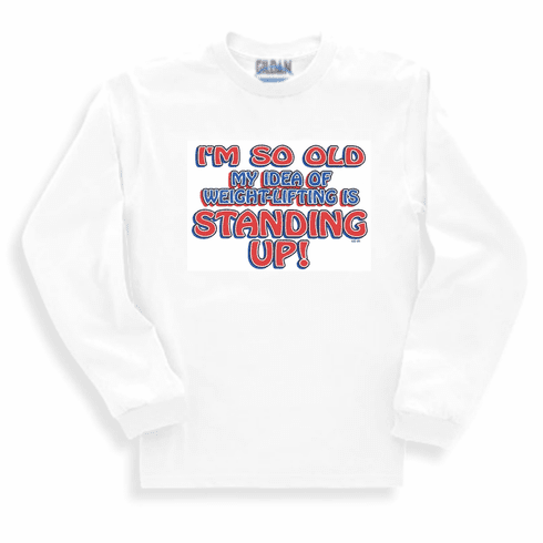 Funny old age novelty long sleeve t-shirt sweatshirt So old weightlifting is standing up
