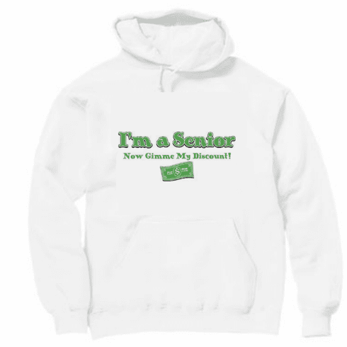 funny old age novelty pullover hooded hoodie sweatshirt I'm a senior now gimme my discount