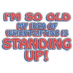 Funny old age novelty shirt So old weightlifting is standing up