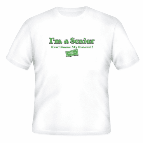 funny old age novelty t-shirt I'm a senior now gimme my discount