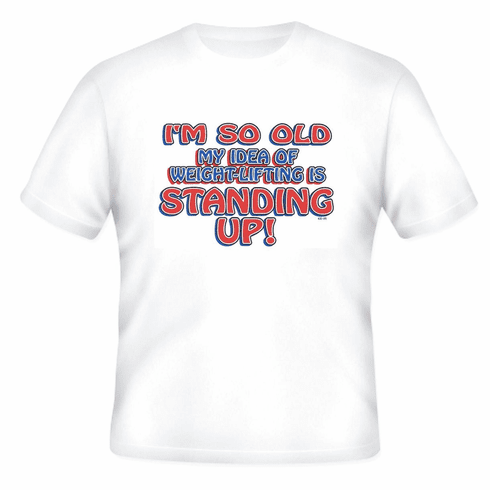 Funny old age novelty t-shirt So old weightlifting is standing up