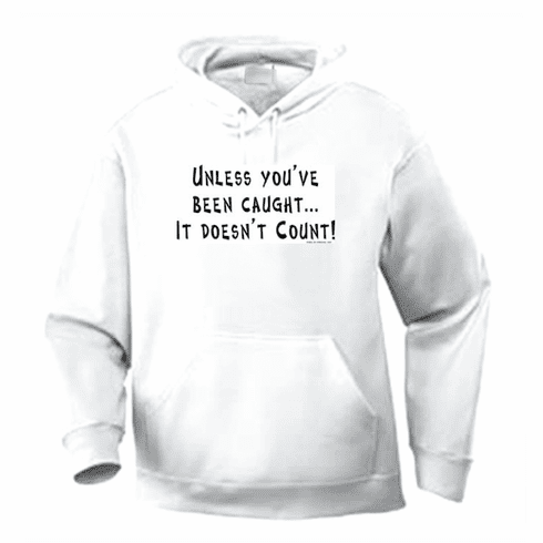 Funny one-liner t-shirt sayings hoodie hooded sweashirt Unless you've been caught it doesn't count
