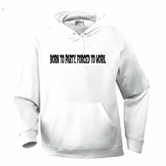 Funny one-liner t-shirt sayings hoodie hooded sweatshirt BORN TO PARTY. FORCED TO WORK.