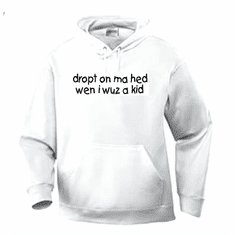 Funny one-liner t-shirt sayings hoodie hooded sweatshirt dropt on ma hed wen i wuz a kid