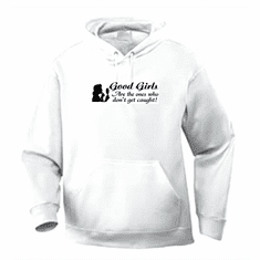 Funny one-liner t-shirt sayings hoodie hooded sweatshirt Good Girls are the ones who don't get caught