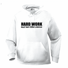 Funny One-liner t-shirt sayings hoodie hooded sweatshirt Hard Work must have killed someone