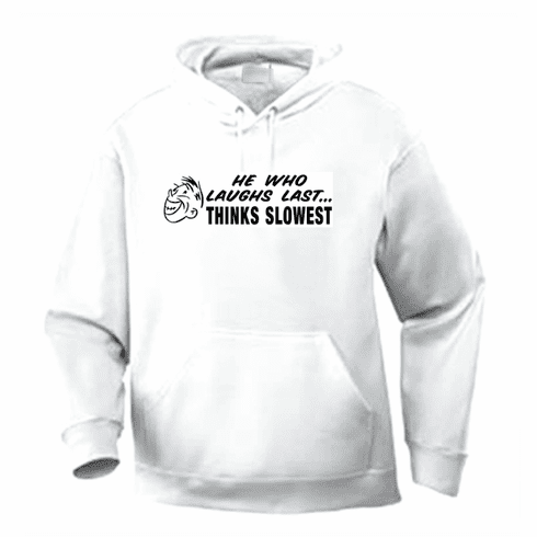Funny one-liner t-shirt sayings hoodie hooded sweatshirt He who laughs last thinks slowest