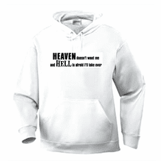 Funny one-liner t-shirt sayings hoodie hooded sweatshirt Heaven doesn't want me and Hell is afraid I will take over