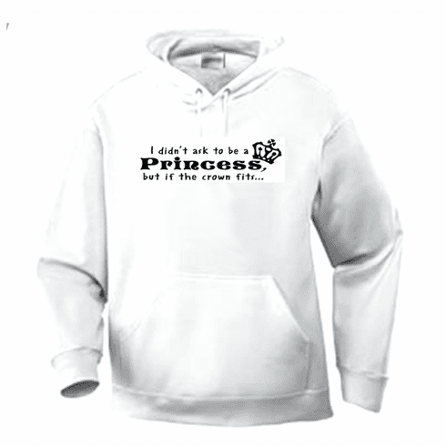 Funny one-liner t-shirt sayings hoodie hooded sweatshirt I didn't ask to be a Princess but if the crown fits