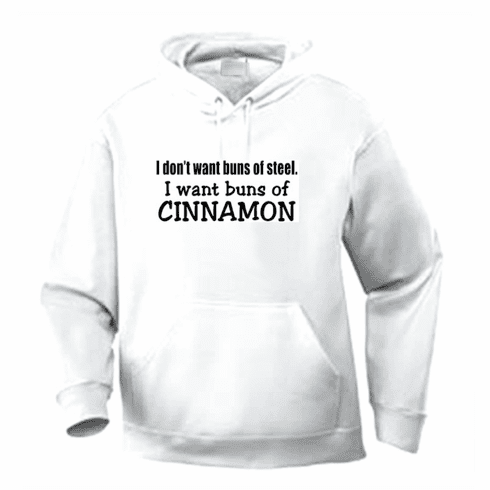 Funny one-liner t-shirt sayings hoodie hooded sweatshirt I don't want buns of steel I want buns of Cinnamon
