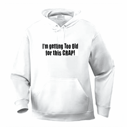 Funny one-liner t-shirt sayings hoodie hooded sweatshirt I'm getting too old for this crap
