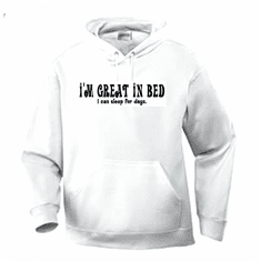 Funny one-liner t-shirt sayings hoodie hooded sweatshirt I'm great in bed I can sleep for days