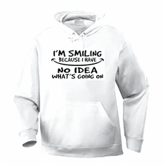 Funny one-liner t-shirt sayings hoodie hooded sweatshirt I'm smiling because I have no idea what's going on