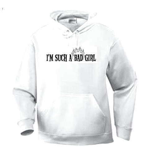 Funny one-liner t-shirt sayings hoodie hooded sweatshirt I'm such a bad girl