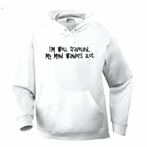 Funny one-liner t-shirt sayings hoodie hooded sweatshirt I'm well traveled my mind wanders alot