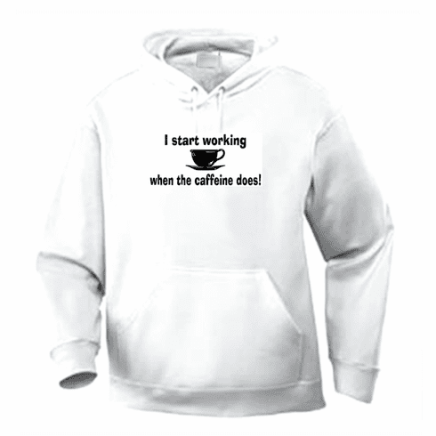 Funny one-liner t-shirt sayings hoodie hooded sweatshirt I start working when the caffeine does