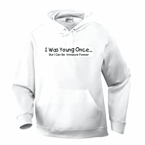 Funny one-liner t-shirt sayings hoodie hooded sweatshirt I was young once but I can be immature forever