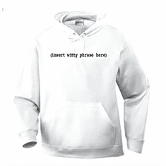 Funny one-liner t-shirt sayings hoodie hooded sweatshirt (insert witty phrase here)