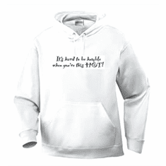 Funny one-liner t-shirt sayings hoodie hooded sweatshirt It's hard to be humble when you're this hot