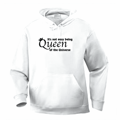 Funny one-liner t-shirt sayings hoodie hooded sweatshirt It's not easy being queen of the Universe