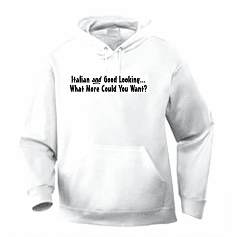 Funny one-liner t-shirt sayings hoodie hooded sweatshirt Italian and Good Looking What More Could You Want?