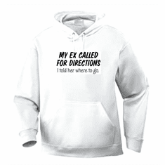 Funny one-liner t-shirt sayings hoodie hooded sweatshirt My Ex called for directions I told her where to go
