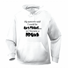 Funny one-liner t-shirt sayings hoodie hooded sweatshirt My Parents said I could be anything so I became a drunk