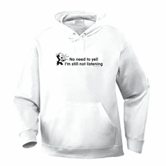 Funny one-liner t-shirt sayings hoodie hooded sweatshirt No need to yell I'm still not listening