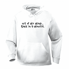 Funny one-liner t-shirt sayings hoodie hooded sweatshirt Out of my mind back in 5 five minutes