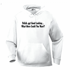 Funny one-liner t-shirt sayings hoodie hooded sweatshirt Polish and Good Looking What More Could You Want?