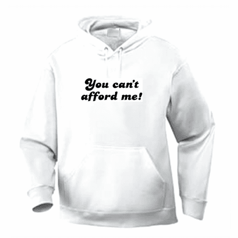 Funny one-liner t-shirt sayings hoodie hooded sweatshirt you can't afford me