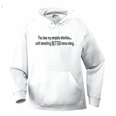 Funny one-liner t-shirt sayings hoodie hooded sweatshirt You have my complete attention until something better comes along