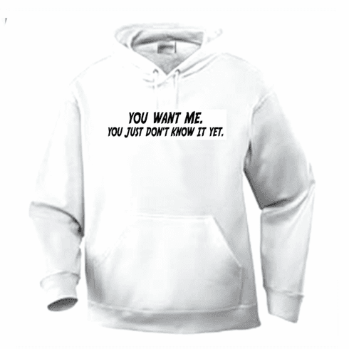 Funny one-liner t-shirt sayings hoodie hooded sweatshirt YOU WANT ME YOU JUST DON'T KNOW IT YET