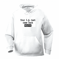 Funny one-liner t-shirt sayings hoodie hooded sweatshirt Your I. Q. Test came back negative