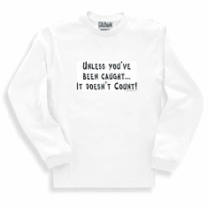 Funny one-liner t-shirt sayings long sleeved tshirt or sweashirt Unless you've been caught it doesn't count