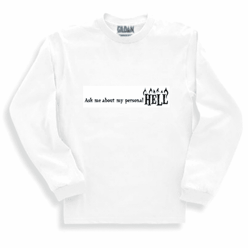 176fa182 Funny one-liner t-shirt sayings long sleeved tshirt or sweatshirt Ask me  about my personal HELL