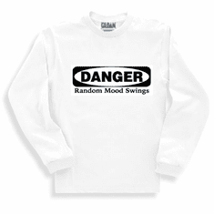 Funny one-liner t-shirt sayings long sleeved tshirt or sweatshirt Danger Random Mood Swings