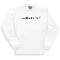 Funny one-liner t-shirt sayings long sleeved tshirt or sweatshirt Does it look like I care