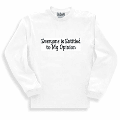 Funny one-liner t-shirt sayings long sleeved tshirt or sweatshirt Everyone is entitled to my opinion