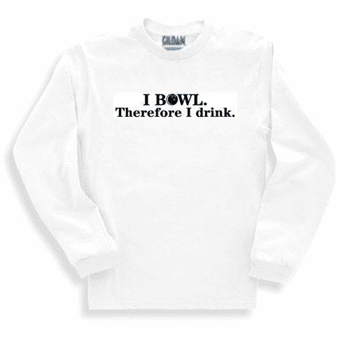 Funny one-liner t-shirt sayings long sleeved tshirt or sweatshirt I bowl therefore I drink