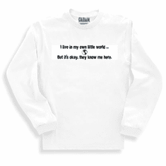 Funny one-liner t-shirt sayings long sleeved tshirt or sweatshirt I live in my own little world but it's okay they know me here