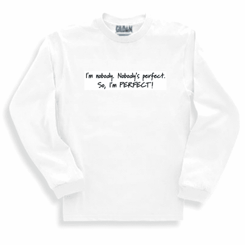 Funny one-liner t-shirt sayings long sleeved tshirt or sweatshirt I'm nobody Nobody's perfect so I'm perfect