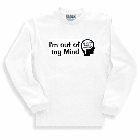 Funny one-liner t-shirt sayings long sleeved tshirt or sweatshirt I'm out of my mind so please leave a message