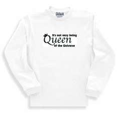 Funny one-liner t-shirt sayings long sleeved tshirt or sweatshirt It's not easy being queen of the Universe