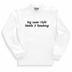 Funny one-liner t-shirt sayings long sleeved tshirt or sweatshirt My inner child needs a spanking