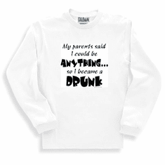 Funny one-liner t-shirt sayings long sleeved tshirt or sweatshirt My Parents said I could be anything so I became a drunk