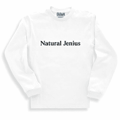 Funny one-liner t-shirt sayings long sleeved tshirt or sweatshirt Natural Jenius