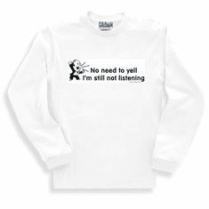 Funny one-liner t-shirt sayings long sleeved tshirt or sweatshirt No need to yell I'm still not listening